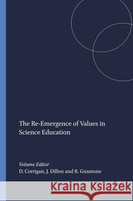 The Re-Emergence of Values in Science Education Deborah Corrigan Justin Dillon Richard F. Gunstone 9789087900359