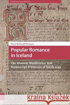 Popular Romance in Iceland: The Women, Worldviews, and Manuscript Witnesses of Ntda Saga Sheryl McDonal 9789089647955
