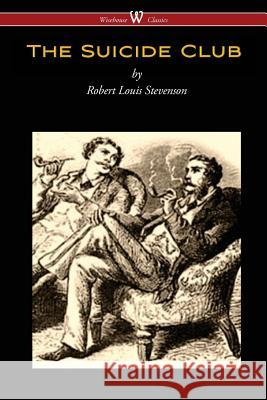 The Suicide Club (Wisehouse Classics Edition) Robert Louis Stevenson 9789176370681