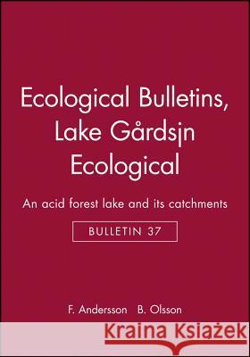 Ecological Bulletins : An Acid Forest Lake and its Catchments Lake Gardsjoen Ecological B. Olsson Folke Andersson Bengt Olsson 9789186344252