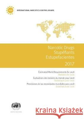 Narcotic Drugs 2017: Estimated World Requirements for 2018 - Statistics for 2016 United Nations Publications 9789210481670