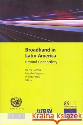 Broadband in Latin America: Beyond Connectivity United Nations 9789211218367