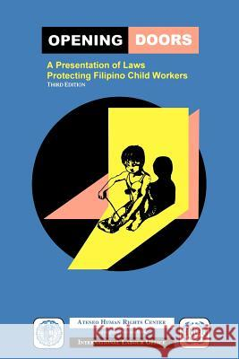 Opening Doors: A Presentation of Laws Protecting Filipino Child Workers (Third Edition) Atenwo Humand Rights Center              International Labour Office              Humand Righ Atenw 9789221133148