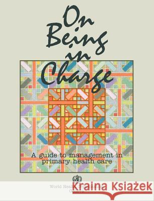 On Being in Charge. a Guide to Management in Primary Health Care Rosemary McMahon R. McMahon 9789241544269