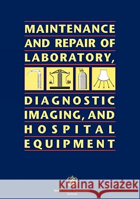 Maintenance and Repair of Laboratory, Diagnostic Imaging, and Hospital Equipment Who                                      Health Organi Worl 9789241544634