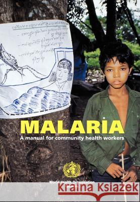 Malaria : A Manual for Community Health Workers World Health Organization 9789241544917