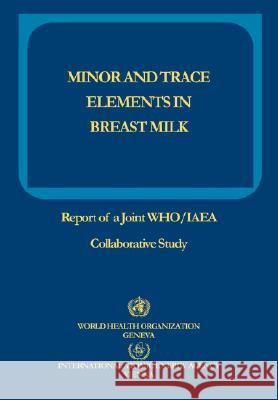 Minor and Trace Elements in Breast Milk: Report of a Joint Who/IAEA Collaborative Study Iaea                                     Who 9789241561211