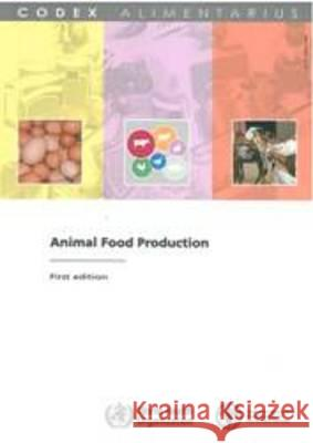 Animal Food Production: Fao/Who Codex Alimentarius Commission  9789251058381