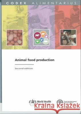 Animal Food Production: Fao/Who Codex Alimentarius Commission Food and Agriculture Organization (Fao) 9789251063941