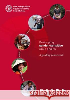 Developing Gender-sensitive Value Chains: A Guiding Framework Food and Agriculture Organization of the   9789251095461