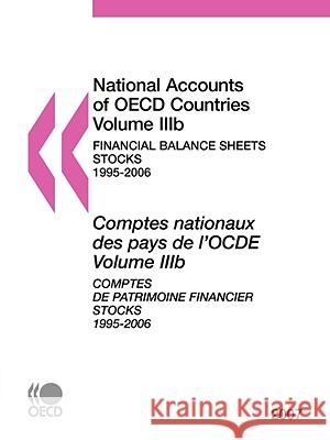 National Accounts of OECD Countries: Volume Iiib: Financial Balance Sheets - Stocks, 1995-2006, 2007 Edition Oecd Publishing 9789264046658