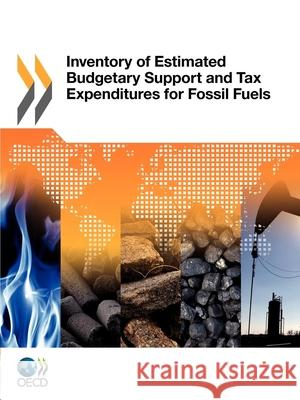 Inventory of Estimated Budgetary Support and Tax Expenditures for Fossil Fuels Organization for Economic Co-Operation a Oecd Publishing 9789264128729