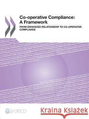 Co-Operative Compliance: A Framework from Enhanced Relationship to Co-Operative Compliance Organization for Economic Cooperation an 9789264200845
