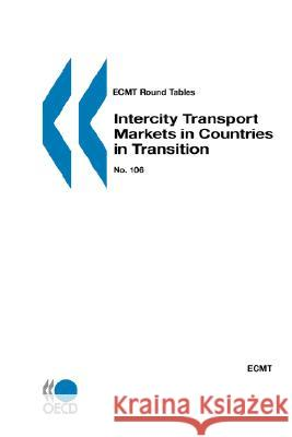 Intercity Transport Markets in Countries in Transition : Report of the 106th Round Table on Transport Economics Held in Paris on 28th-29th November 1996 By Oecd Pu Publishe 9789282112359