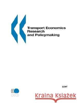 Transport Economics Research and Policymaking : Summary of Discussions and Introductory Reports : Paris, 10-11 May 1999 By Oecd Pu Publishe 9789282112496