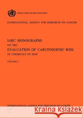 IARC Monographs on the Evaluation of Carcinogenic Risk of Chemicals to Man Vol 1 Iarc                                     Health Organi Worl 9789283212010