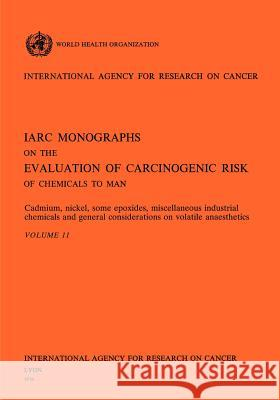 Cadmium, Nickel, Some Epoxides, Miscellaneous Industrial Chemicals and General Considerations on Volatile Anaesthetics Iarc                                     Health Organi Worl 9789283212119