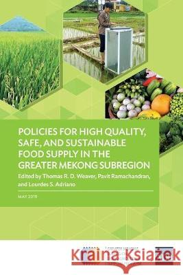 Policies for High Quality, Safe, and Sustainable Food Supply in the Greater Mekong Subregion Thomas R. D. Weaver Pavit Ramachandran Lourdes Adriano 9789292613204