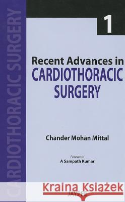 Recent Advances in Cardiothoracic Surgery - 1 Chander Mohan Mittal 9789350903230