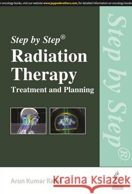 Step by Step Radiation Therapy: Treatment and Planning Rathi, Arun Kumar 9789352501243