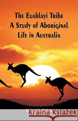 The Euahlayi Tribe: A Study of Aboriginal Life in Australia K. Langloh Parker 9789352970216