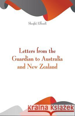 Letters from the Guardian to Australia and New Zealand Shoghi Effendi 9789352970476