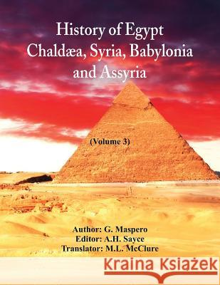 History of Egypt, Chald a, Syria, Babylonia, and Assyria: (volume 3) G Maspero A H Sayce M L McClure 9789352972302 Alpha Edition