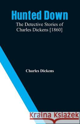 Hunted Down: The Detective Stories of Charles Dickens [1860] Charles Dickens 9789353291389