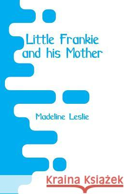Little Frankie and His Mother Madeline Leslie 9789353292904