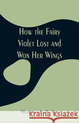 How the Fairy Violet Lost and Won Her Wings Marianne L B Ker   9789353294991