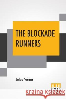 The Blockade Runners: Translated By N. D'Anvers (Mrs. Arthur Bell) Jules Verne N. D'Anver 9789353363468