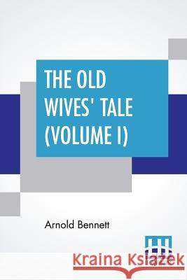 The Old Wives' Tale (Volume I) Arnold Bennett 9789353364007