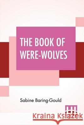 The Book Of Were-Wolves Sabine Baring-Gould 9789353367695