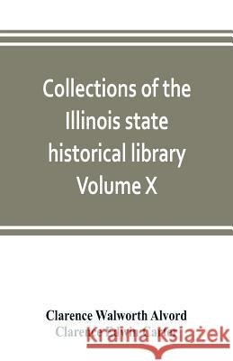 Collections of the Illinois state historical library Volume X; British series, Volume I, The Critical period, 1763-1765 Clarence Walwort Clarence Edwi 9789353803117