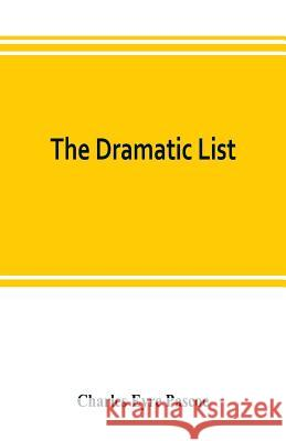 The dramatic list; a record of the principal performances of living actors and actresses of the British stage Charles Eyr 9789353803261