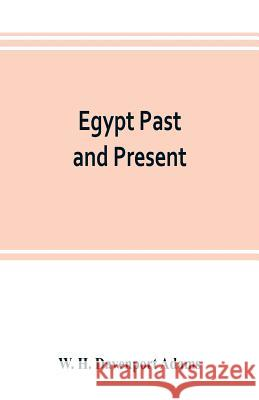Egypt past and present: described and illustrated: with a narrative of its occupation by the British, and of recent events in the Soudan W. H 9789353803346