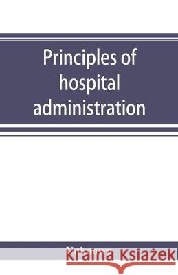 Principles of hospital administration and the training of hospital executives Unknown 9789353894153