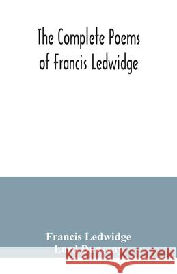 The complete poems of Francis Ledwidge Lord Dunsany 9789354040085