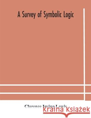 A survey of symbolic logic Clarence Irvin 9789354182501