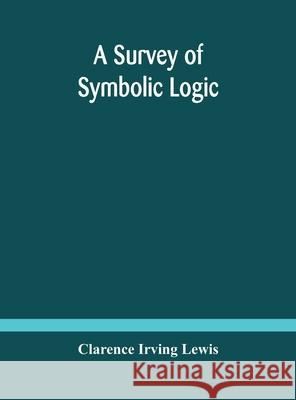 A survey of symbolic logic Clarence Irvin 9789354183164