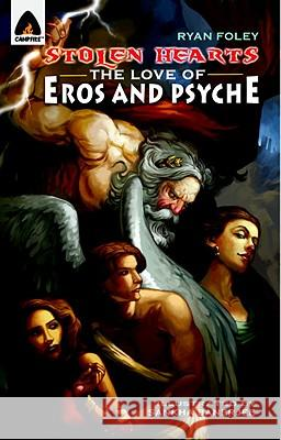 Stolen Hearts: The Love of Eros and Psyche: A Graphic Novel Ryan Foley Sankha Banerjee 9789380028484