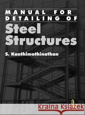 Manual for Detailing of Steel Structures S. Kanthimathinathan   9789381141441