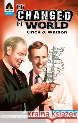 They Changed the World: Crick & Watson - The Discovery of DNA Lewis Helfand Naresh Kumar 9789381182215 Campfire