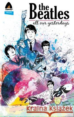 The Beatles: All Our Yesterdays Jason Quinn Lalit Kumar Sharma 9789381182222