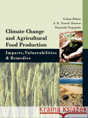 Climate Change and Agricultural Food Production: Impatcs, Vulnerabilities and Remedies Golam Kibria 9789381450512