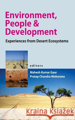 Environment, People and Development: Experiences from Desert Ecosystems Gaur Mahesh Kumar &. P. Moharana 9789381450796