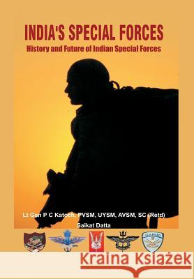 India's Special Forces: History and Future of Special Forces Lt Gen P C Katoch (Retd) Saikat Datta  9789382573975