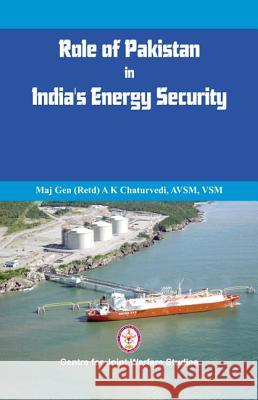 Role of Pakistan in India's Energy Security: An Issue Brief A.K. Chaturvedi   9789382652182