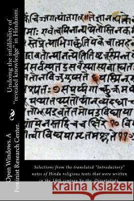Undoing the Infallibility of Revealed Knowledge in Hinduism.: Selections from the Translated Introductory Notes of Hindu Religious Texts That Were Wri Open Windows Feminis 9789384281144