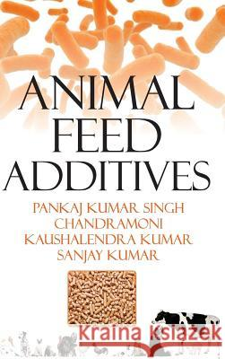 Animal Feed Additives Pankaj Singh 9789385516092